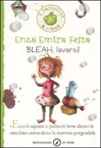 Libro Bleah, lavarsi! Ediz. illustrata Enza Emira Festa