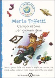 Foto Cover di Campo estivo per giovani geni, Libro di Maria Toffetti, edito da Mondadori