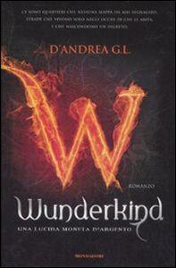 Libro Wunderkind. Una lucida moneta d'argento G. L. D'Andrea