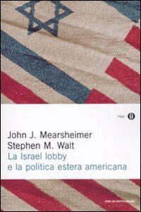 Foto Cover di La Israel lobby e la politica estera americana, Libro di John J. Mearsheimer,Stephen M. Walt, edito da Mondadori