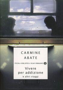 Libro Vivere per addizione e altri viaggi Carmine Abate