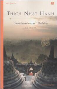 Foto Cover di Camminando con il buddha. Zen e felicità, Libro di Thich Nhat Hanh, edito da Mondadori