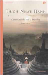 Libro Camminando con il buddha. Zen e felicità Thich Nhat Hanh