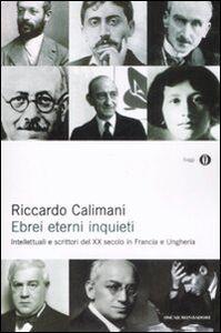 Libro Ebrei eterni inquieti. Intellettuali e scrittori del XX secolo in Francia e Ungheria Riccardo Calimani