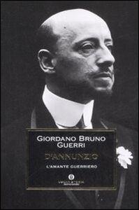 Libro D'Annunzio. L'amante guerriero Giordano B. Guerri
