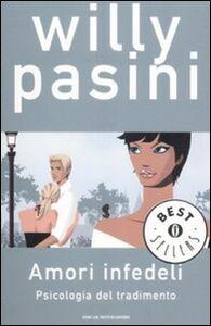Foto Cover di Amori infedeli. Psicologia del tradimento, Libro di Willy Pasini, edito da Mondadori