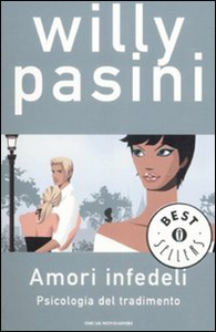 Libro Amori infedeli. Psicologia del tradimento Willy Pasini