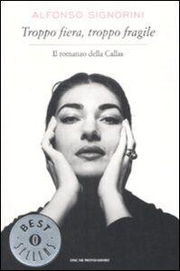 Foto Cover di Troppo fiera, troppo fragile. Il romanzo della Callas, Libro di Alfonso Signorini, edito da Mondadori