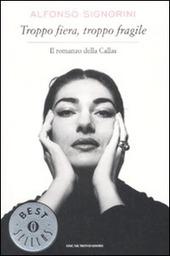 Troppo fiera, troppo fragile. Il romanzo della Callas