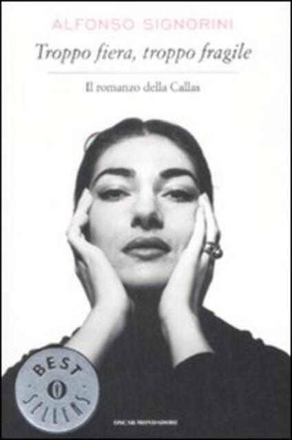 Troppo fiera, troppo fragile. Il romanzo della Callas - Alfonso Signorini - copertina