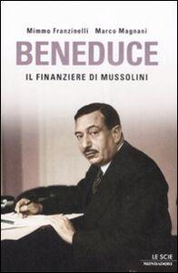 Foto Cover di Beneduce. Il finanziere di Mussolini, Libro di Mimmo Franzinelli,Marco Magnani, edito da Mondadori