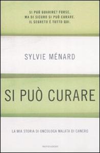 Libro Si può curare. La mia storia di oncologa malata di cancro Sylvie Ménard , Lisa Vozza