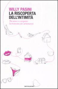 Foto Cover di La riscoperta dell'intimità. Tra sesso e computer la rivincita dei sentimenti, Libro di Willy Pasini, edito da Mondadori