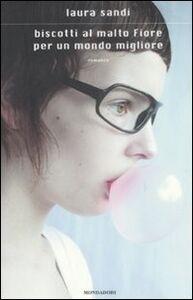 Foto Cover di Biscotti al malto fiore per un mondo migliore, Libro di Laura Sandi, edito da Mondadori