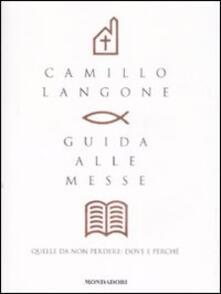 Guida alle messe. Quelle da non perdere: dove e perché - Camillo Langone - copertina