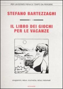 Libro Il libro dei giochi per le vacanze. Anagrammi, rebus, cruciverba, refusi, indovinelli Stefano Bartezzaghi