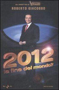 Foto Cover di 2012. La fine del mondo?, Libro di Roberto Giacobbo, edito da Mondadori