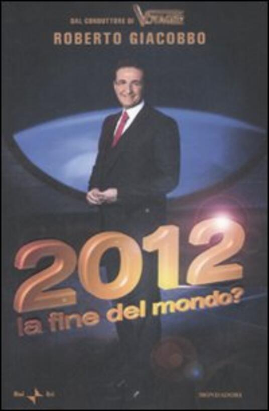 2012. La fine del mondo? - Roberto Giacobbo - copertina