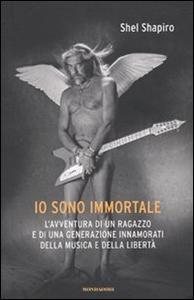 Libro Io sono immortale. L'avventura di un ragazzo e di una generazione innamorati della musica e della libertà Shel Shapiro