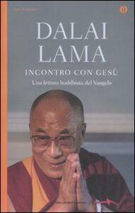 Libro Incontro con Gesù. Una lettura buddhista del Vangelo Gyatso Tenzin (Dalai Lama)