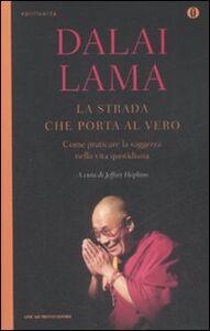 Foto Cover di La strada che porta al vero. Come praticare la saggezza nella vita quotidiana, Libro di Gyatso Tenzin (Dalai Lama), edito da Mondadori