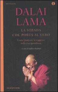 Libro La strada che porta al vero. Come praticare la saggezza nella vita quotidiana Gyatso Tenzin (Dalai Lama)
