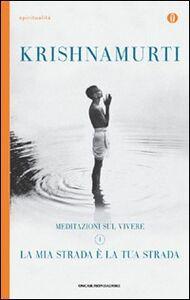Libro La mia strada è la tua strada. Meditazioni sul vivere. Vol. 1 Jiddu Krishnamurti