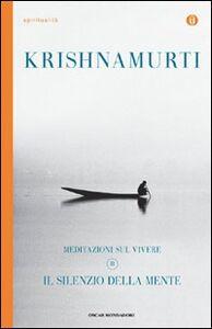 Foto Cover di Il silenzio della mente. Meditazioni sul vivere. Vol. 2, Libro di Jiddu Krishnamurti, edito da Mondadori