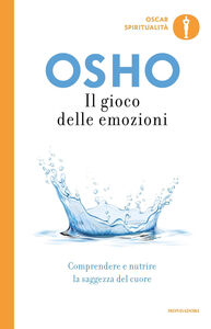 Foto Cover di Il gioco delle emozioni. Liberarsi da rabbia, paura e gelosia, Libro di Osho, edito da Mondadori