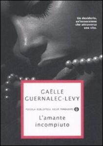 Libro L' amante incompiuto Gaëlle Guernalec-Levy