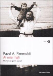 Libro Ai miei figli. Memorie di giorni passati Pavel A. Florenskij