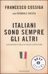 Libro Italiani sono sempre gli altri. Controstoria d'Italia da Cavour a Berlusconi Francesco Cossiga , Pasquale Chessa