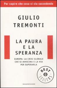 Libro La paura e la speranza. Europa: la crisi globale che si avvicina e la via per superarla Giulio Tremonti