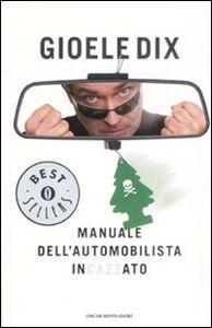 Foto Cover di Manuale dell'automobilista incazzato, Libro di Gioele Dix, edito da Mondadori