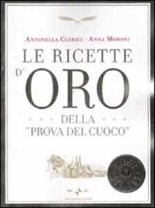 Libro Le ricette d'oro della «Prova del cuoco» Antonella Clerici , Anna Moroni