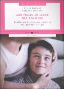 Libro Mio figlio mi legge nel pensiero. Realizzare la sintonia emotiva tra genitori e figli Ulisse Mariani , Rosanna Schiralli