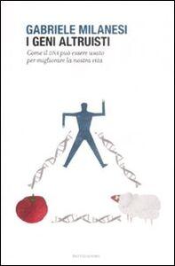 Libro I geni altruisti. Come il DNA può essere usato per migliorare la nostra vita Gabriele Milanesi