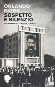 Foto Cover di Sospetto e silenzio. Vite private nella Russia di Stalin, Libro di Orlando Figes, edito da Mondadori