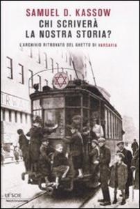 Libro Chi scriverà la nostra storia? L'archivio ritrovato del ghetto di Varsavia Samuel D. Kassow