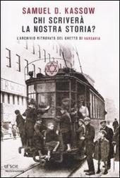 Chi scriverà la nostra storia? L'archivio ritrovato del ghetto di Varsavia