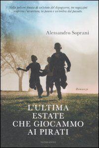Foto Cover di L' ultima estate che giocammo ai pirati, Libro di Alessandro Soprani, edito da Mondadori