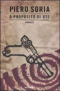 Libro A proposito di Ute Piero Soria