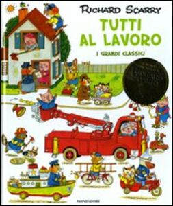 Foto Cover di Tutti al lavoro. I grandi classici, Libro di Richard Scarry, edito da Mondadori