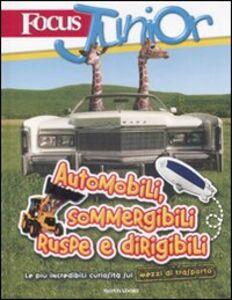 Libro Focus Junior. Le più incredibili curiosità sui mezzi di trasporto. Automobili, sommergibili, ruspe e dirigibili Riccardo Cravero