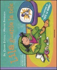Foto Cover di Lila guarda le tele, Libro di Eduard Estivill,Montse Domènech, edito da Mondadori