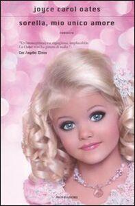 Libro Sorella, mio unico amore Joyce Carol Oates