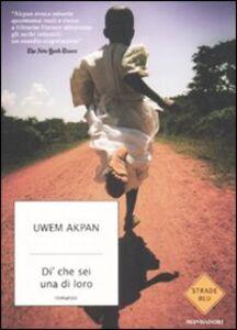 Libro Dì che sei una di loro Uwem Akpan