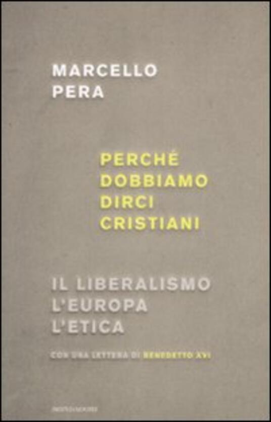 Perché dobbiamo dirci cristiani. Il liberalismo, l'Europa, l'etica - Marcello Pera - copertina