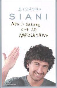 Libro Non si direbbe che sei napoletano Alessandro Siani