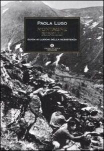 Libro Montagne ribelli. Guida ai luoghi della resistenza Paola Lugo